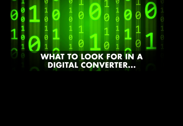 What to look for in a digital converter