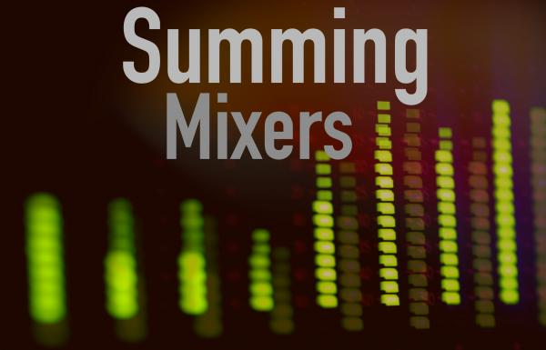 Summing Mixers | From Then To Now