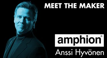 Meet The Maker : Anssi Hyvönen of Amphion