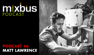 MixBus Podcast: Matt Lawrence